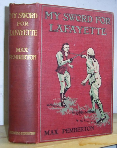 Image for My Sword for Lafayette. Being the Story of a Great Friendship: and of Certain Episodes in the Wars Waged for Liberty Both in France and America by One Who Took No Mean Part Therein (1906)