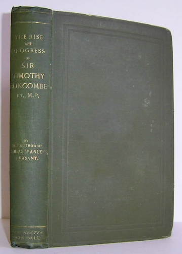 Image for The Rise and Progress of Sir Timothy Buncombe, Kt. and M.P. An Extra-Moral Biography (1886)