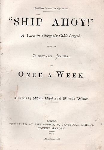 """Once a Week Christmas Annual for 1873: """"Ship Ahoy!"""" A Yarn in Thirty-Six Cables"""