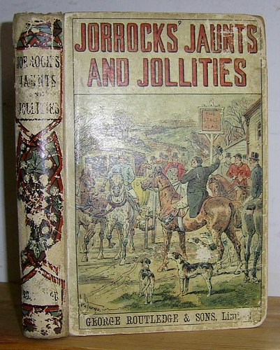 Image for Jorrocks' Jaunts and Jollities. The Hunting, Shooting, Racing, Driving, Sailing, Eccentric and Extravagant Exploits of that Renowned Sporting Citizen, John Jorrocks (1838)