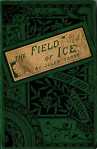 Image for The Field of Ice (1875) [Voyages et aventures du Capitaine Hatteras: Le Désert de glace, 1864/6]