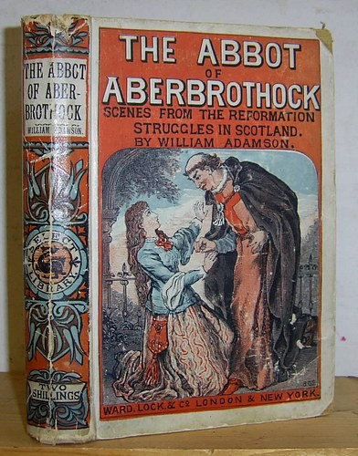 Image for The Abbot of Aberbrothock. Scenes from the Reformation Struggle in Scotland (1885)