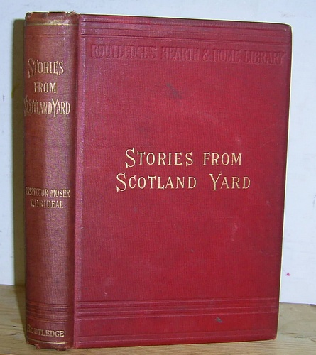 Image for Stories from Scotland Yard as told by Inspector Moser, Late of the Criminal Investigation Department, Whitehall and Recorded by Charles F. Rideal Author of People We Meet etc. (1890)