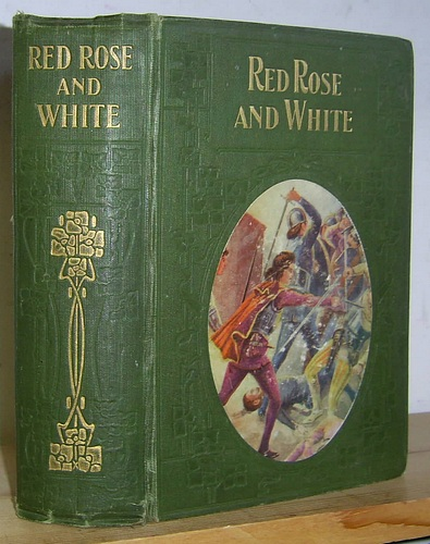 Image for Red Rose and White Relating the Experiences of Ralph Mortimer, Son of a Knightly House, during the Stirring Times of Richard the Third of England (1901)