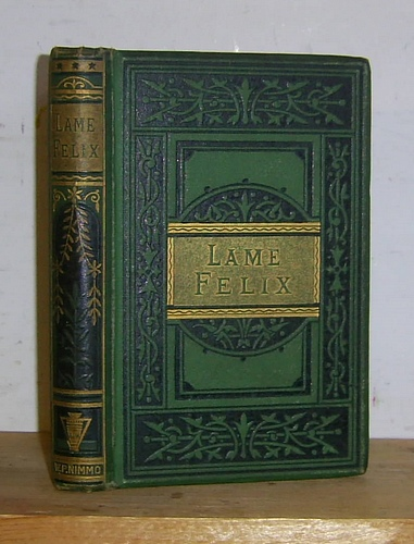 Image for Lame Felix, A Book for Boys. Full of Proverb and Story (1872)